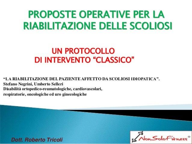 """PROPOSTE OPERATIVE PER LA        RIABILITAZIONE DELLE SCOLIOSI                 UN PROTOCOLLO            DI INTERVENTO """"CLA..."""