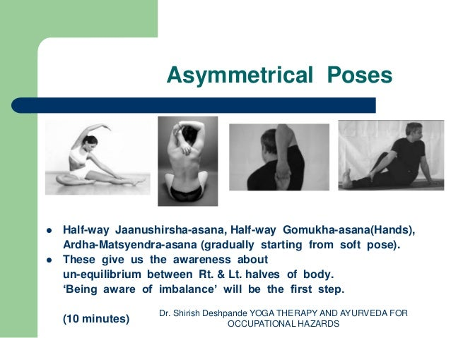Dr Shirish Deshpande YOGA THERAPY AND AYURVEDA FOR OCCUPATIONAL HAZARDS 3 Asymmetrical Poses
