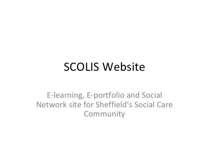 SCOLIS Website  E-learning, E-portfolio and SocialNetwork site for Sheffield's Employers,                 Individual Socia...