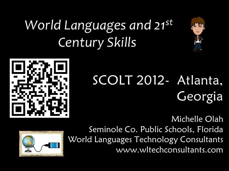 World Languages and         21 st     Century Skills            SCOLT 2012- Atlanta,                        Georgia       ...