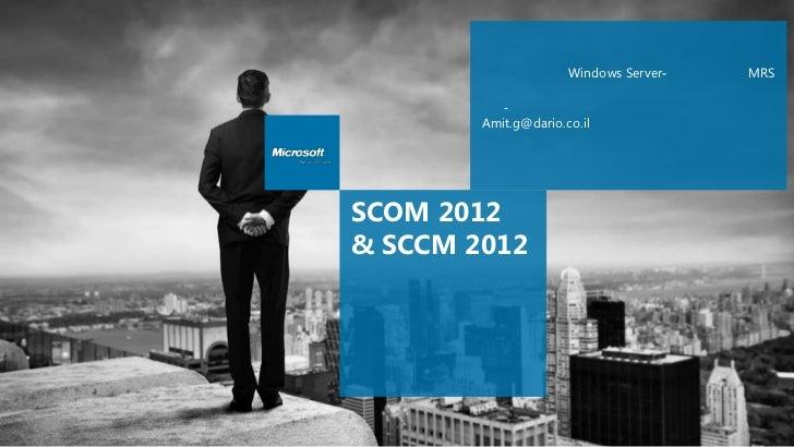 Windows Server-   MRS           -        Amit.g@dario.co.ilSCOM 2012& SCCM 2012