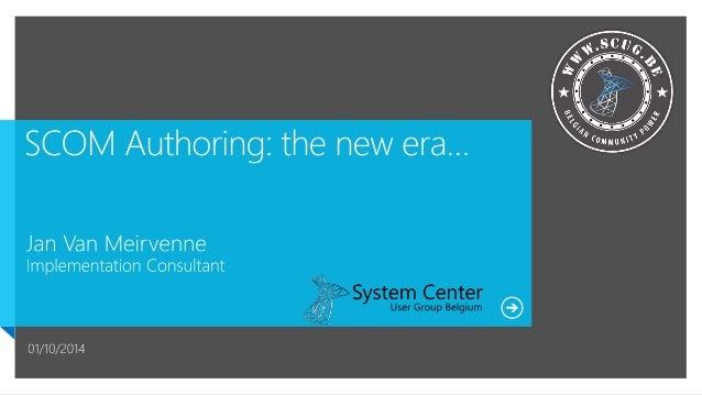 Jan Van Meirvenne  System Center Consultant  • Expertise: SCOM and SCORCH  @JanVanMeirvenne  www.scug.be/jan
