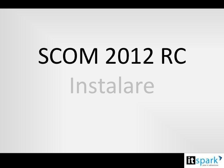 SCOM 2012 RC  Instalare