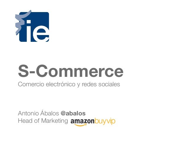 S-CommerceComercio electrónico y redes socialesAntonio Ábalos @abalosHead of Marketing