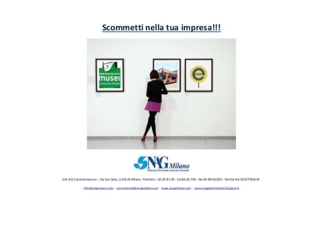 Scommetti nella tua impresa!!! S.N.A.G Confcommercio - Via San Sisto, 3 20123 Milano -Telefono - 02-87.87.00 - 02-80.56.70...