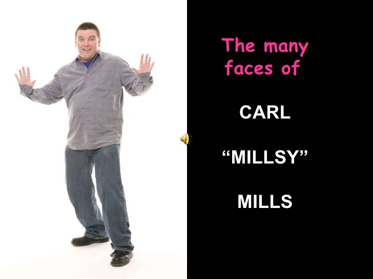 """The many faces of   CARL """" MILLSY"""" MILLS"""