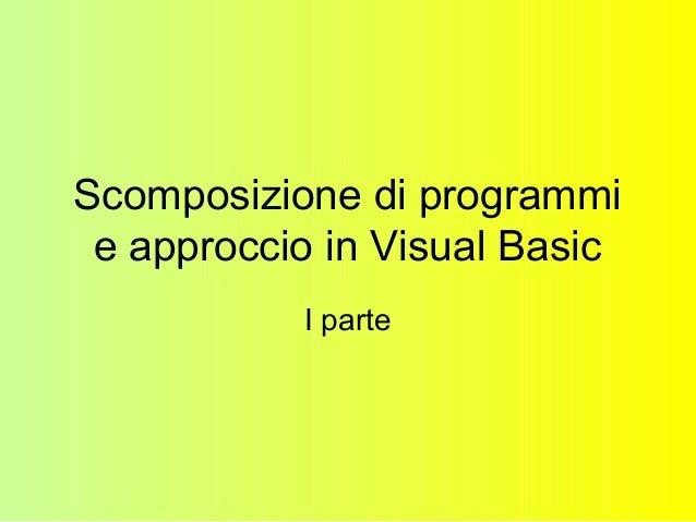 Scomposizione di programmi e approccio in Visual Basic I parte