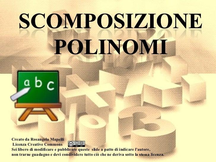 Creato da Rosangela Mapelli Licenza Creative Commons  Sei libero di modificare e pubblicare queste  slide a patto di indic...