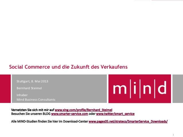 Social Commerce und die Zukunft des Verkaufens1Stuttgart, 8. Mai 2013Bernhard SteimelInhaberMind Business ConsultantsVerne...