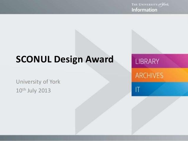 SCONUL Design Award University of York 10th July 2013