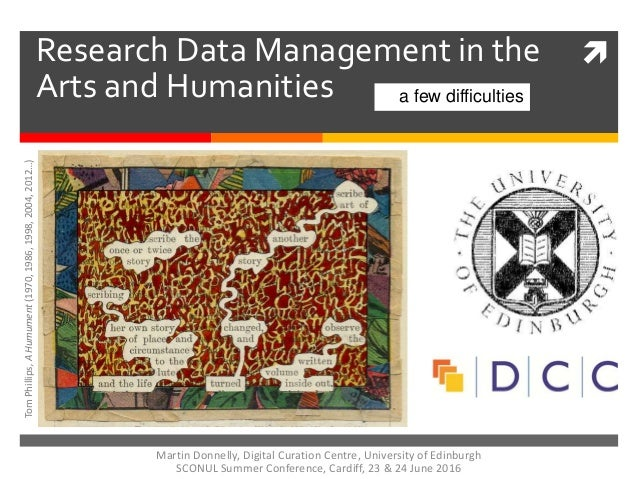 Research Data Management in the Arts and Humanities a few difficulties TomPhillips,AHumument(1970,1986,1998,2004,2012…) M...