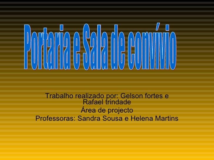 Trabalho realizado por: Gelson fortes e               Rafael trindade               Área de projecto Professoras: Sandra S...