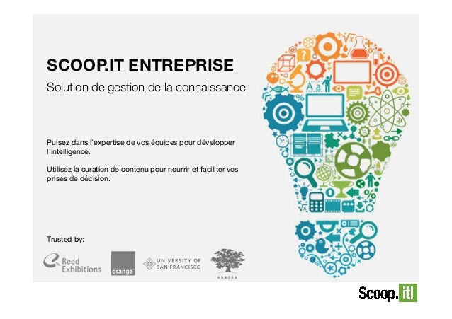 SCOOP.IT ENTREPRISE Solution de gestion de la connaissance  Puisez dans l'expertise de vos équipes pour développer l'intel...