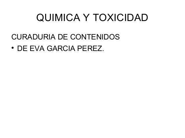 QUIMICA Y TOXICIDAD CURADURIA DE CONTENIDOS  DE EVA GARCIA PEREZ.