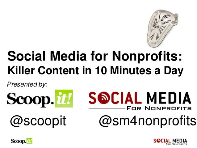 Social Media for Nonprofits:Killer Content in 10 Minutes a DayPresented by: @scoopit        @sm4nonprofits