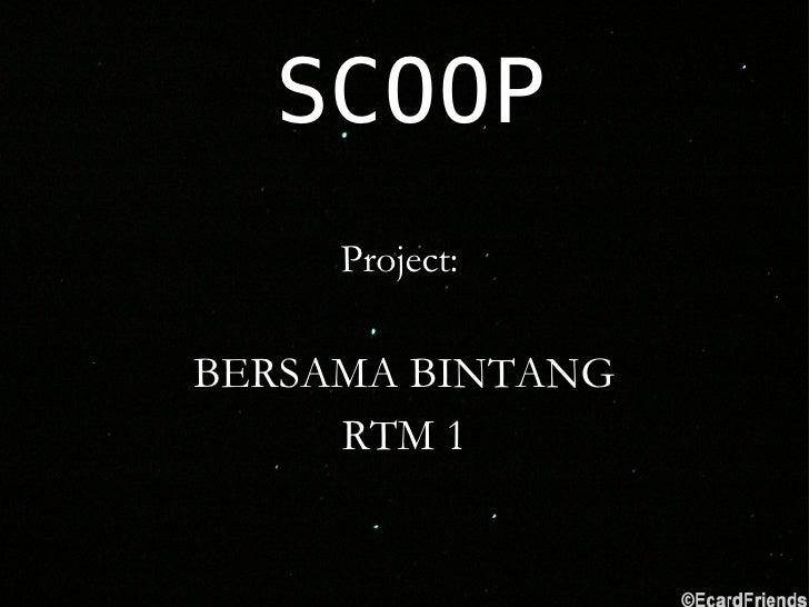 SCOOP Project:  BERSAMA BINTANG RTM 1
