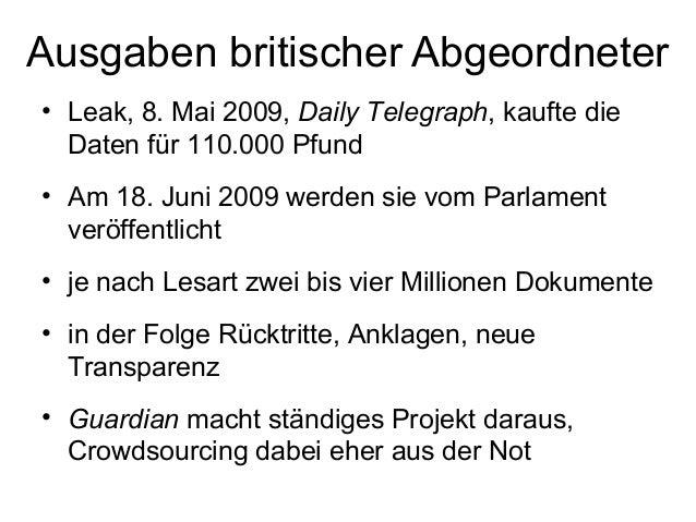 Ausgaben britischer Abgeordneter• Leak, 8. Mai 2009, Daily Telegraph, kaufte dieDaten für 110.000 Pfund• Am 18. Juni 2009 ...