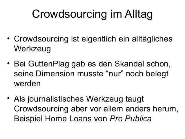 Crowdsourcing im Alltag• Crowdsourcing ist eigentlich ein alltäglichesWerkzeug• Bei GuttenPlag gab es den Skandal schon,se...