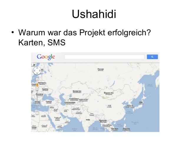 Ushahidi• Warum war das Projekt erfolgreich?Karten, SMS