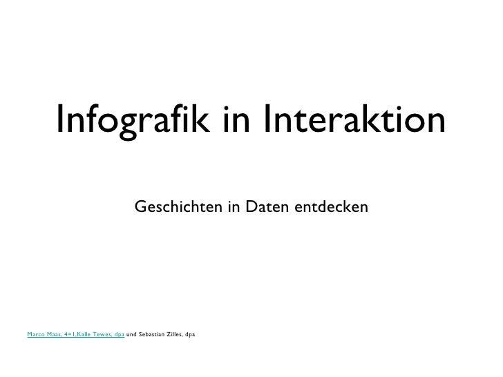 Infografik in Interaktion <ul><li>Geschichten in Daten entdecken </li></ul>Marco Maas, 4=1,Kalle Tewes, dpa  und Sebastian...