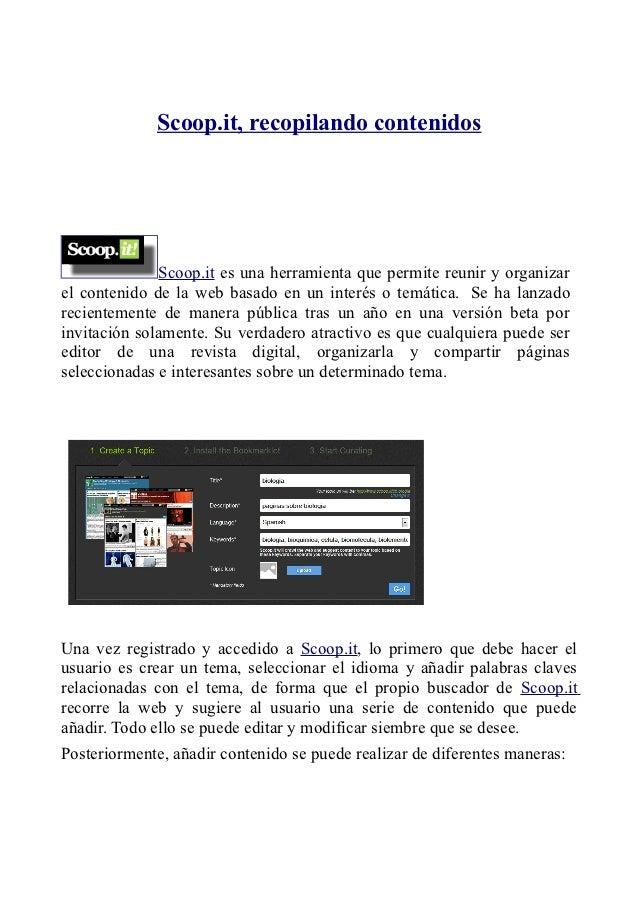 Scoop.it, recopilando contenidos              Scoop.it es una herramienta que permite reunir y organizarel contenido de la...