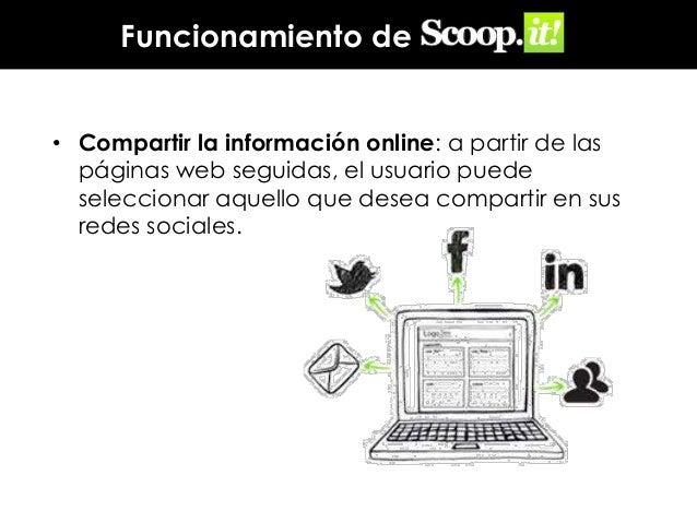 Funcionamiento de • Compartir la información online: a partir de las páginas web seguidas, el usuario puede seleccionar aq...