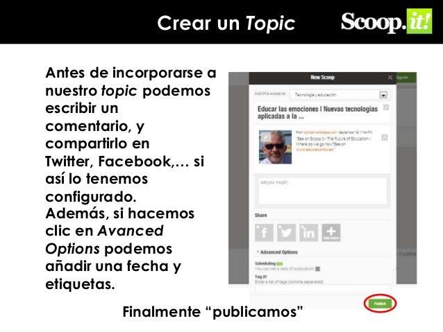 Crear un Topic Antes de incorporarse a nuestro topic podemos escribir un comentario, y compartirlo en Twitter, Facebook,… ...