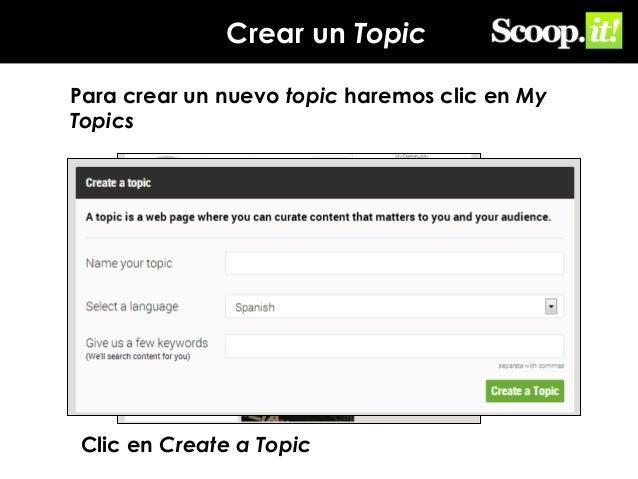 Crear un Topic Para crear un nuevo topic haremos clic en My Topics  Clic en Create a Topic