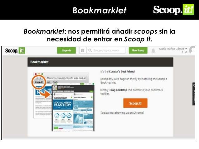 Bookmarklet Bookmarklet: nos permitirá añadir scoops sin la necesidad de entrar en Scoop It.