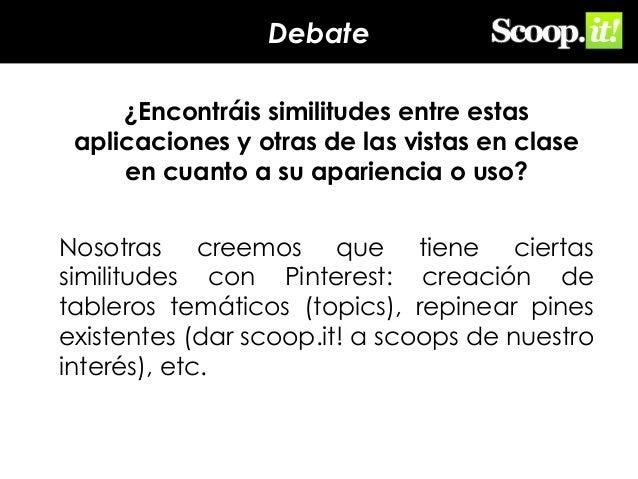 Debate ¿Encontráis similitudes entre estas aplicaciones y otras de las vistas en clase en cuanto a su apariencia o uso? No...