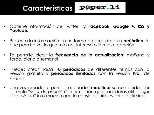 Características • Obtiene información de Twitter Youtube.  y Facebook, Google +, RSS y  • Presenta la información en un fo...