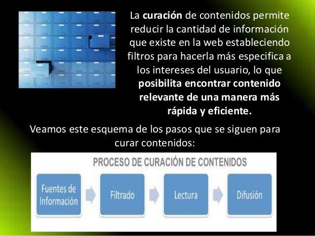 La curación de contenidos permite reducir la cantidad de información que existe en la web estableciendo filtros para hacer...