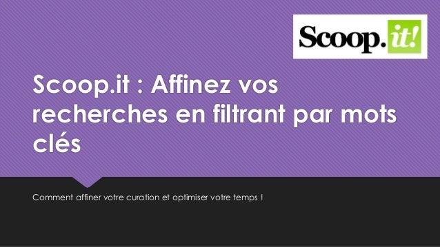Scoop.it : Affinez vos recherches en filtrant par mots clés Comment affiner votre curation et optimiser votre temps !
