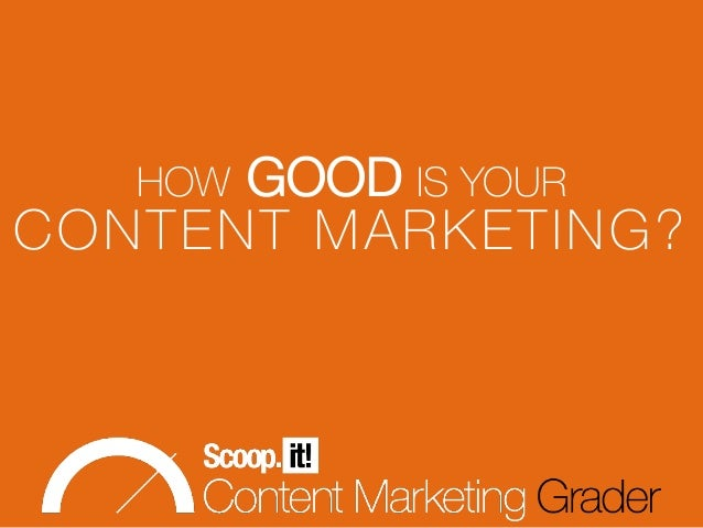 HOW GOOD IS YOUR CONTENT MARKETING?