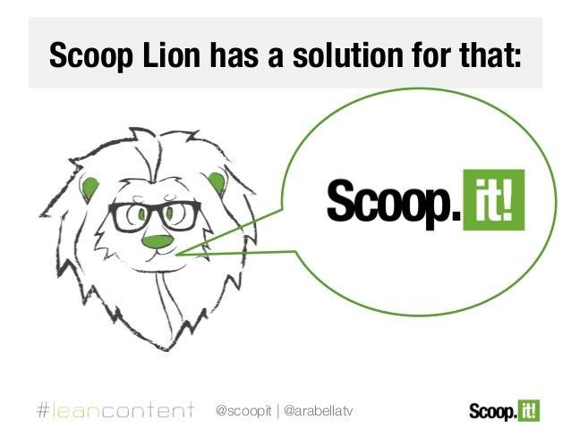 Scoop Lion has a solution for that:  @scoopit | @arabellatv
