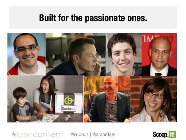 Built for the passionate ones.  @scoopit | @arabellatv