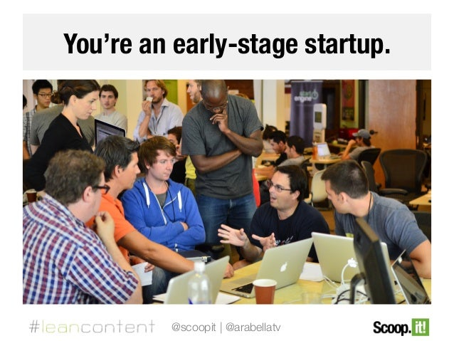 You're an early-stage startup.  @scoopit | @arabellatv