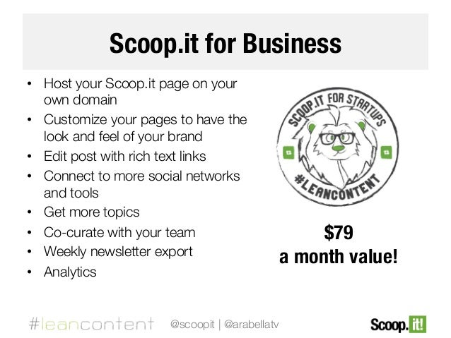 Scoop.it for Business • Host your Scoop.it page on your own domain • Customize your pages to have the look and feel of y...
