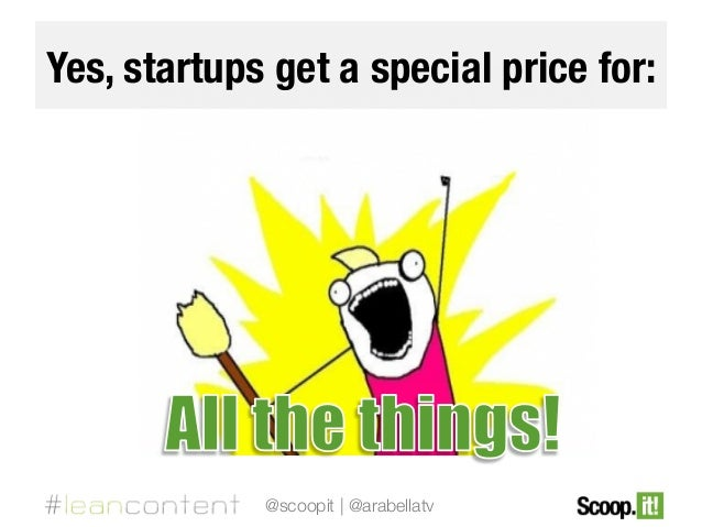 Yes, startups get a special price for:  @scoopit | @arabellatv