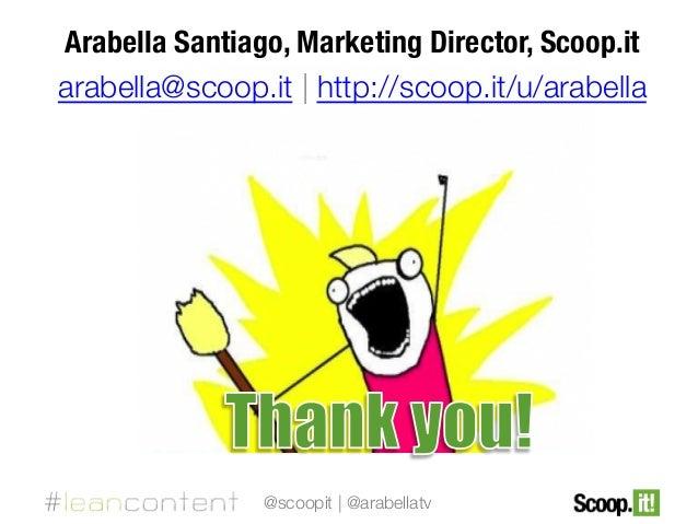 Arabella Santiago, Marketing Director, Scoop.it arabella@scoop.it | http://scoop.it/u/arabella    @scoopit | @arabellatv