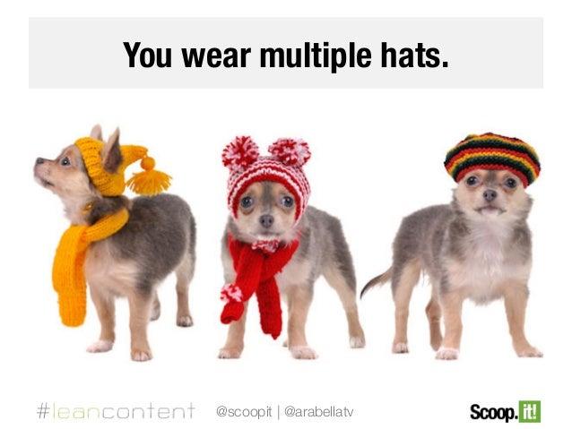 You wear multiple hats.  @scoopit | @arabellatv