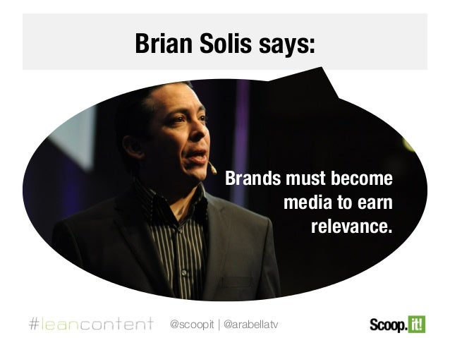 Brian Solis says:  Brands must become media to earn  relevance.  @scoopit | @arabellatv