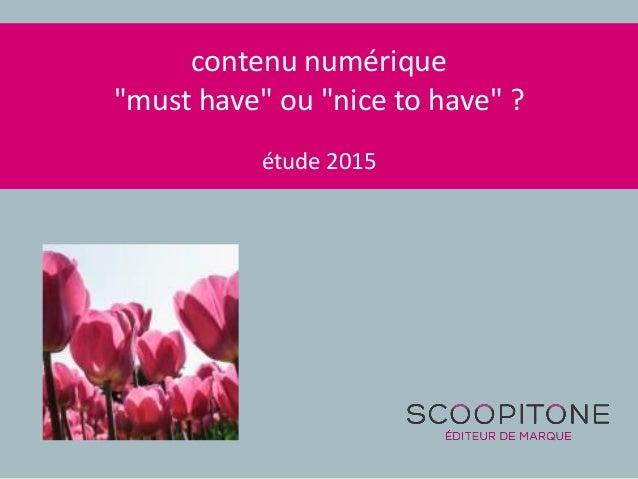 """contenu numérique """"must have"""" ou """"nice to have"""" ? étude 2015"""