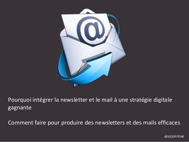 Pourquoi intégrer la newsletter et le mail à une stratégie digitale gagnante Comment faire pour produire des newsletters e...