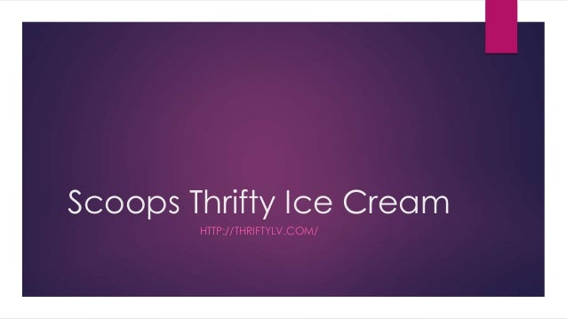 Scoops Thrifty Ice Cream  HTTP://THRIFTYLV.COM/