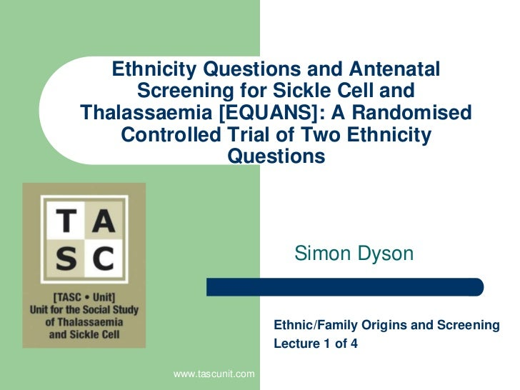 www.tascunit.com<br />Ethnicity Questions and Antenatal Screening for Sickle Cell and Thalassaemia [EQUANS]: A Randomised ...