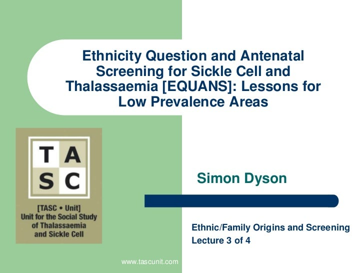 www.tascunit.com<br />Ethnicity Question and Antenatal Screening for Sickle Cell and Thalassaemia [EQUANS]: Lessons for Lo...