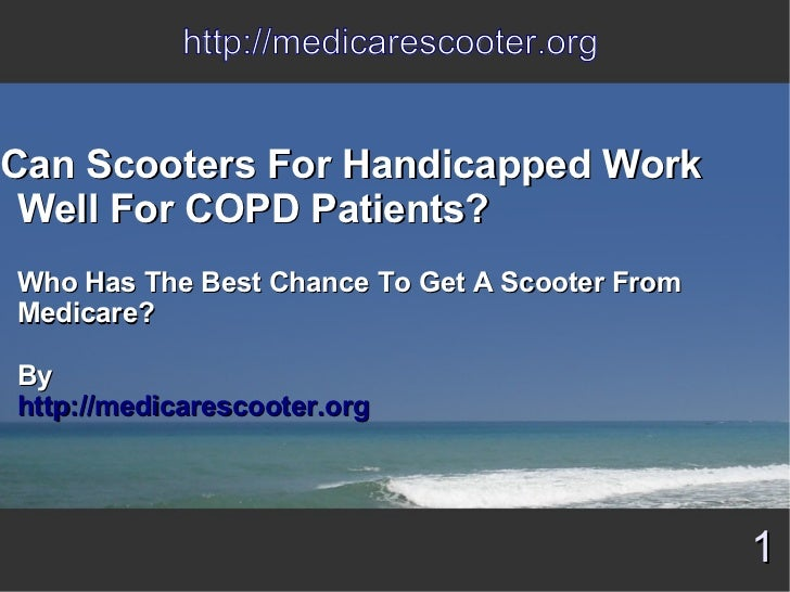 http://medicarescooter.orgCan Scooters For Handicapped Work Well For COPD Patients?Who Has The Best Chance To Get A Scoote...