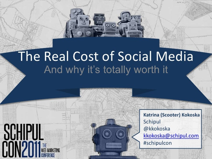 The Real Cost of Social Media<br />And why it's totally worth it<br />Katrina (Scooter) Kokoska<br />Schipul<br />@kkokosk...
