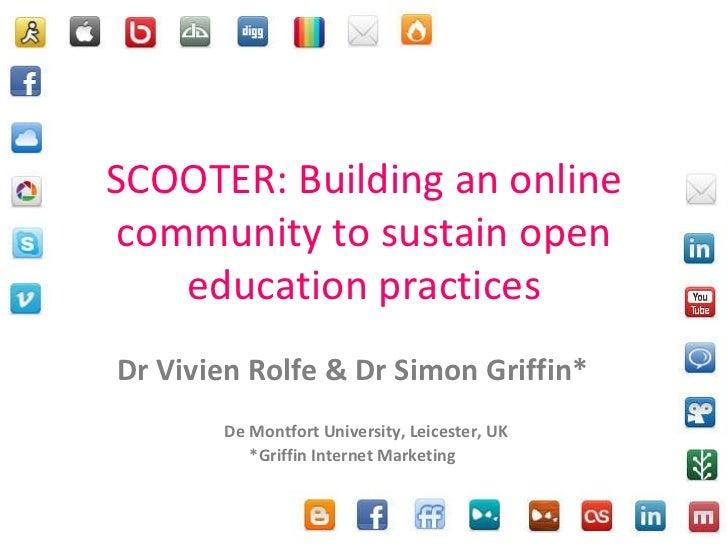 SCOOTER: Building an online community to sustain open education practices Dr Vivien Rolfe & Dr Simon Griffin* De Montfort ...